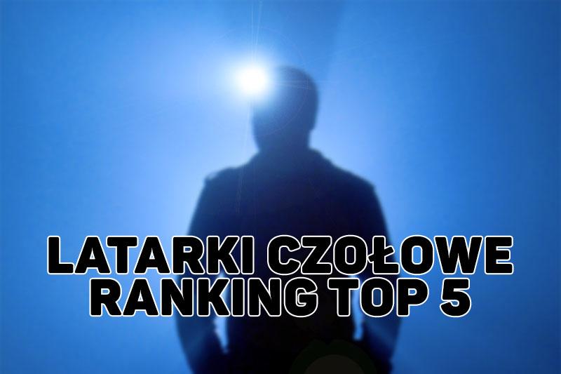 0d3de3e62974 Latarki czołowe – ranking 2018 – która czołówka LED najlepsza